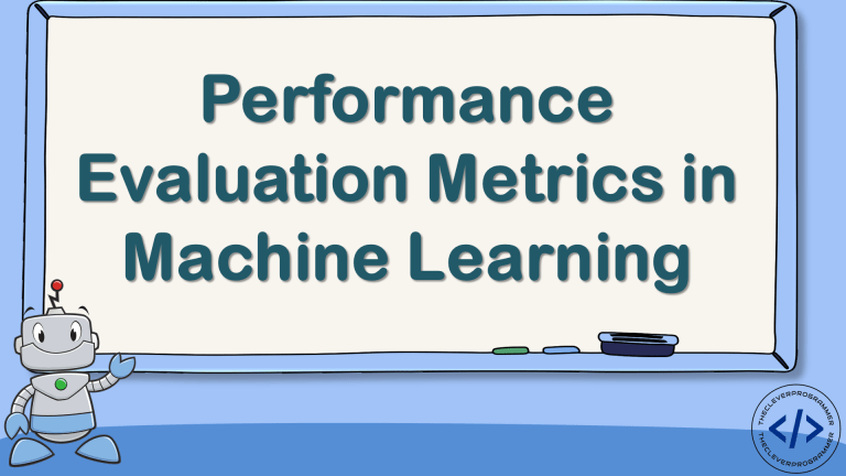 Performance Evaluation Metrics in Machine Learning