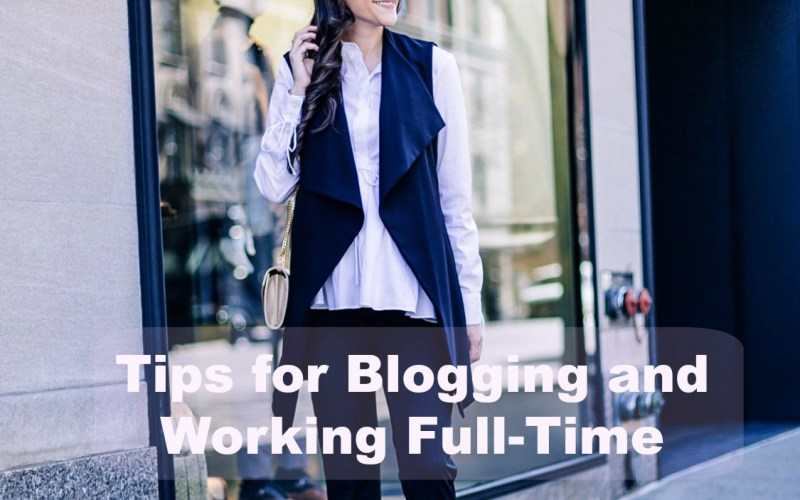 Tips for Blogging and Working Full Time