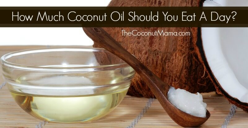 How Much Coconut Oil Should You Eat A Day?