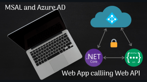 Read more about the article Securing .NET Core Web App calling Web API using MSAL and Azure AD