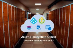 Understanding basics of Azure Encryption at Rest