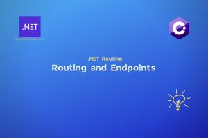 ASP .NET Core Web Application : Routing and Endpoint Internals