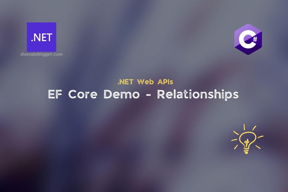 .NET Demo – Relationships using Entity Framework Core
