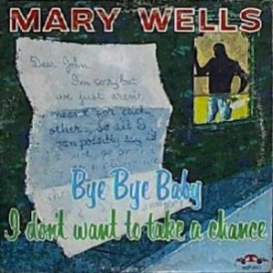 Mary Wells – Bye Bye Baby - I Don't Want To Take A Chance