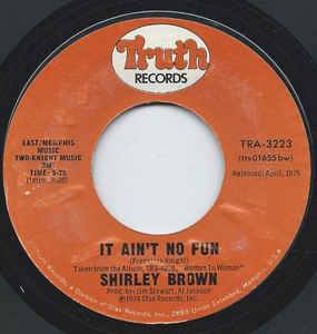 Shirley Brown- I've Got To Go On Without You/ It Ain't No Fun