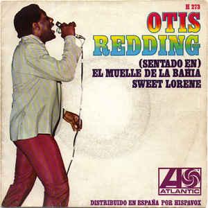 Otis Redding- (Sentado En) El Muelle De La Bahia/ Sweet Lorene