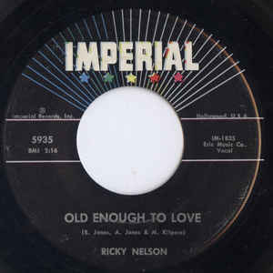 Ricky Nelson- Old Enough To Love/ If You Can't Rock Me