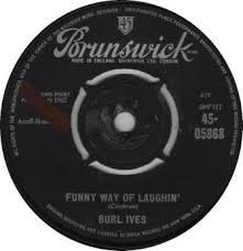 Burl Ives- Funny Way Of Laughin'
