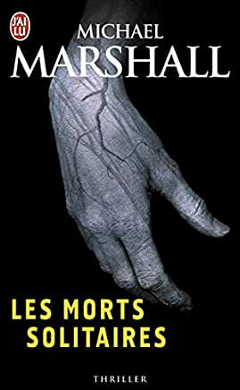 Les morts solitaires de Michael Marshall Smith