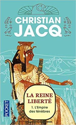 La Reine Liberté, tome 1 : L'Empire des ténèbres de Christian Jacq