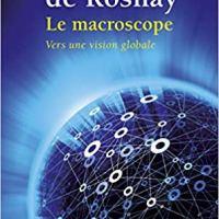 Le Macroscope . Vers une vision globale de Joel de Rosnay