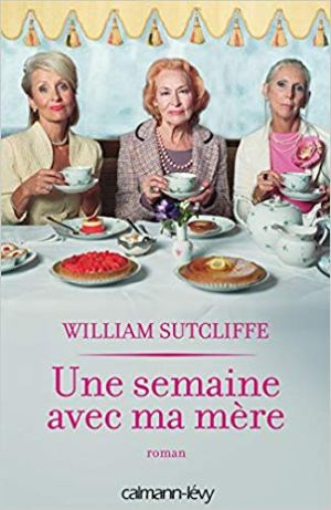Une semaine avec ma mère de William Sutcliffe