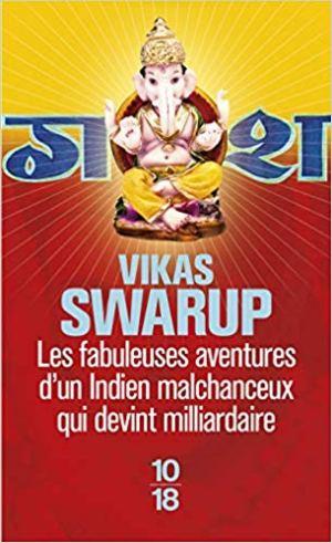 Les fabuleuses aventures d'un Indien malchanceux qui devint milliardaire de Vikas SWARUP