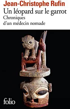 Un léopard sur le garrot: Chroniques d'un médecin nomade de Jean-Christophe Rufin