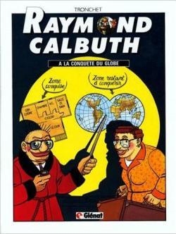 Raymond Calbuth, tome 2 : A la conquête du globe de Tronchet