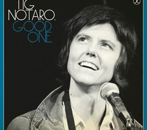 "Tig Notaro, ""Good One"""