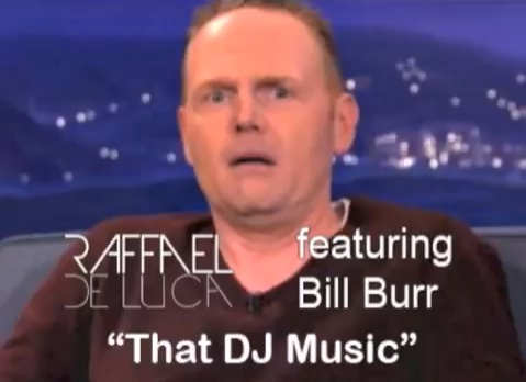 Bill Burr's mockery of EDM music proven true by fan with EDM tribute song