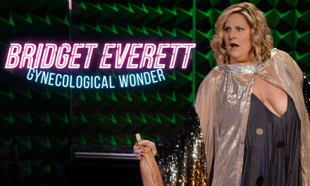 Started from Rock Bottom now she's here: Bridget Everett, Gynecological Wonder