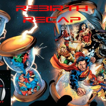 The Comic Source Podcast Episode 124 DC Rebirth Recap