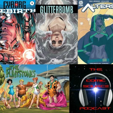 The Comic Source Podcast Episode 154 DC Rebirth for September 7th, Glitterbomb #1, Alters #1 and The Flintstones #1-3