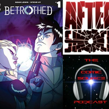 The Comic Source Podcast Episode 254 – AfterShock Monday Betrothed Spotlight