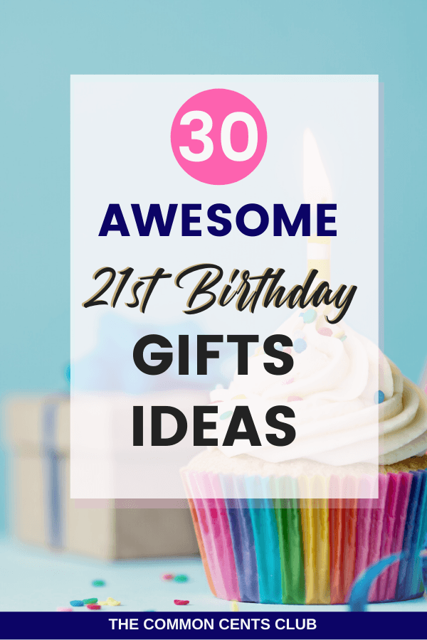 Memorable 21st Birthday Gift Ideas The Common Cents Club