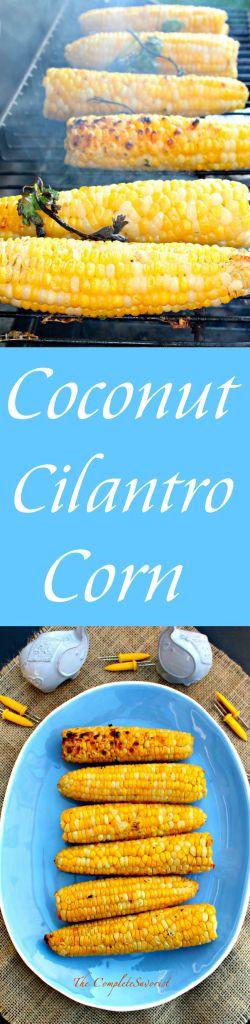 Coconut Cilantro Corn ~ Fresh corn on the cob marinated in coconut milk, cilantro, and spices, then grilled ~ The Complete Savorist