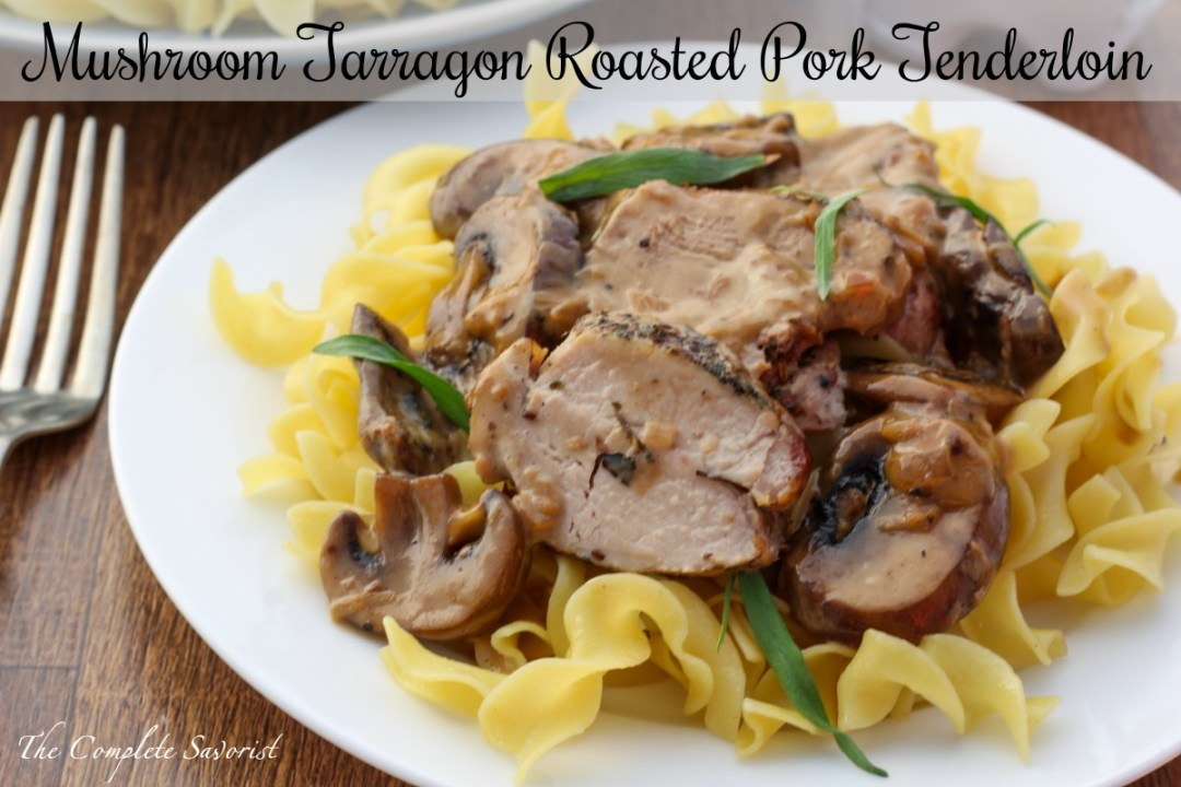 Mushroom Tarragon Roasted Pork Tenderloin ~ Seasoned, seared, and pan roasted pork tenderloin with an herbaceous mushroom tarragon pan sauce ~ The Complete Savorist by Michelle De La Cerda