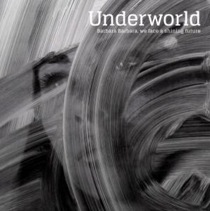 QS- Underworld - Barbara Barbara, We Face a Shining Future