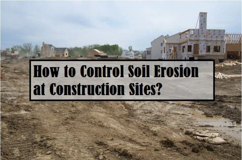 How to Control Soil Erosion on Construction Sites?
