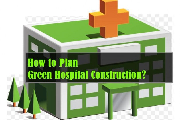 How to Plan Green Hospital Construction?