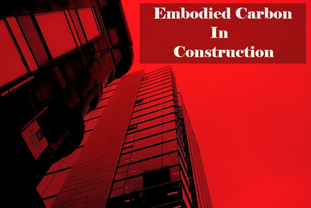 Embodied Carbon in Construction: High Time to Reduce it