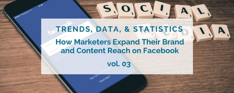 How Marketers Expand Their Brand and Content Reach on Facebook