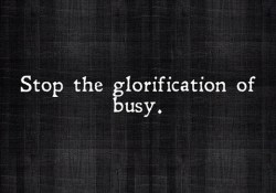 Stop telling me how busy you are