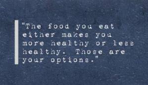 """The food you eat…"" (quote)"