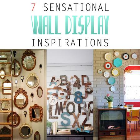7 Sensational Wall Display Inspirations