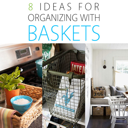 8 Ideas for Organizing with Baskets
