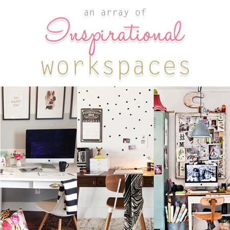 An Array of Inspirational Workspaces