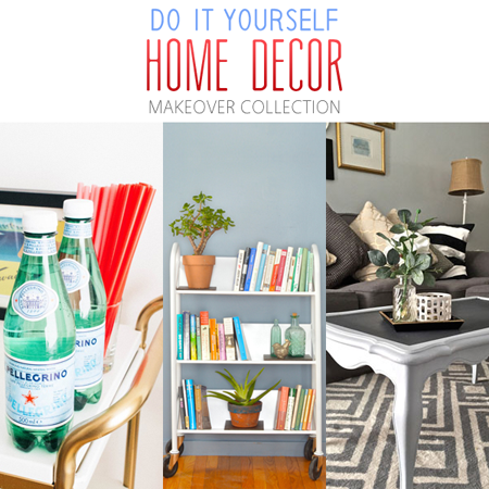 Do it Yourself Home Decor Makeover Collection