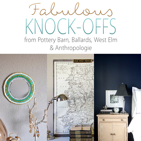 Fabulous Knock-Offs from Pottery Barn, Ballards West Elm and Anthropologie