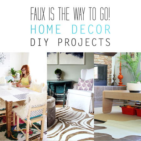 Faux is the Way to Go! Home Decor DIY Projects