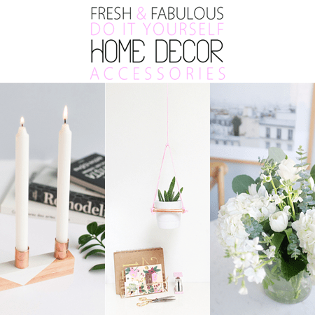 Fresh and Fabulous Do it Yourself Home Decor Accessories