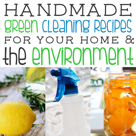 Handmade Green Cleaning Recipes for Your Home and the Environment