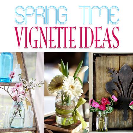 Spring Time Vignette Ideas