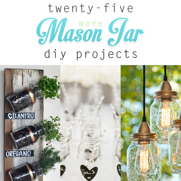 25 more Mason Jar DIY Projects