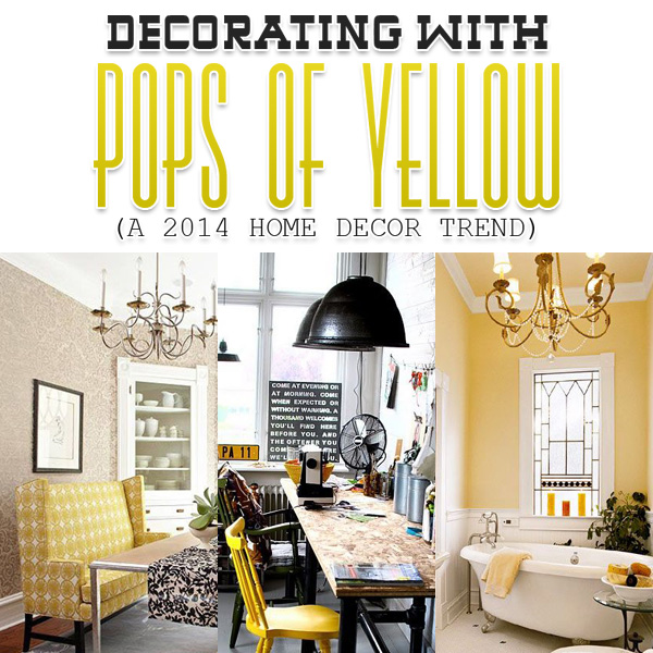 Decorating with POPS of Yellow {A 2014 Home Decor Trend}