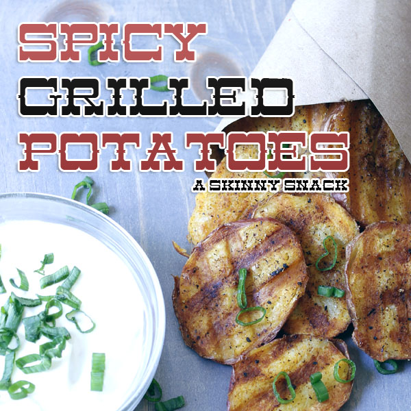 Spicy Grilled Potatoes A Skinny Snack