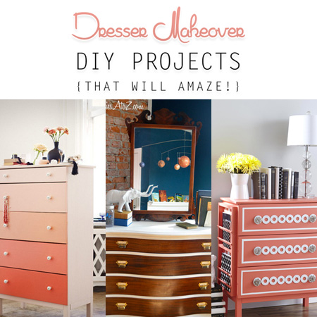 Dresser Makeover DIY Projects { That Will Amaze! }