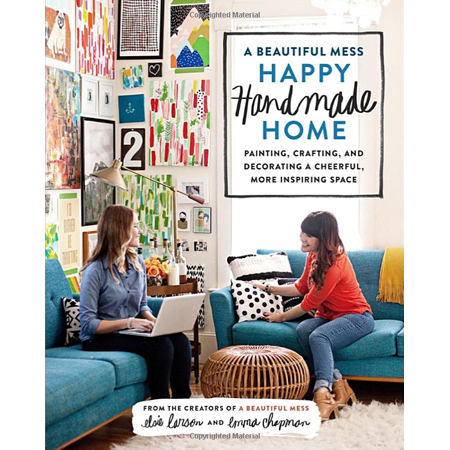 a beautiful mess...A Beautiful Mess Happy Handmade Home: Painting, Crafting, and Decorating a Cheerful, More Inspiring Space