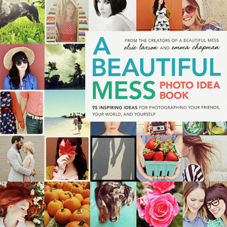 A Beautiful Mess...A Beautiful Mess Photo Idea Book: 95 Inspiring Ideas for Photographing Your Friends, Your World, and Yourself